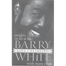 Love Unlimited: Insights on Life & Love by Barry White (2000-01-06)