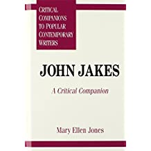 John Jakes: A Critical Companion (Critical Companions to Popular Contemporary Writers) by Mary Ellen Jones (1996-11-01)