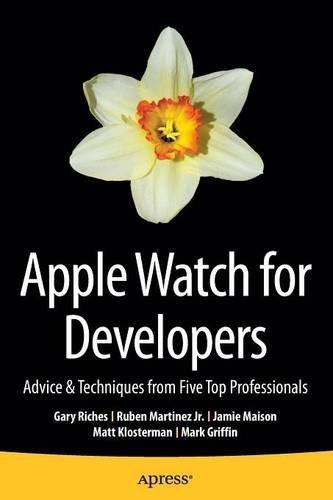 Apple Watch for Developers: Advice & Techniques from Five Top Professionals by Gary Riches (2015-07-02)