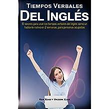 Tiempos verbales del inglés: El secreto para usar los tiempos verbales del inglés como un hablante nativo en 2 semanas, para personas ocupadas (English Edition)