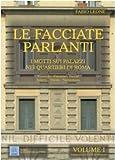 Le facciate parlanti. I motti sui palazzi nei quartieri di Roma. Vol. 1