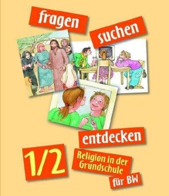fragen - suchen - entdecken. Religion in der Grundschule / Fragen suchen entdecken 1/2 - Religion in der Grundschule für Baden-Württemberg