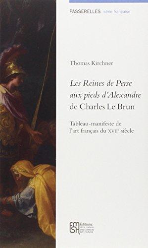 Les Reines de Perse aux pieds d'Alexandre de Charles Le Brun : Tableau-manifeste de l'art français du XVIIe siècle por Thomas Kirchner