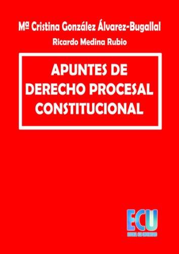 Apuntes de derecho procesal constitucional por Ricardo Medina Rubio