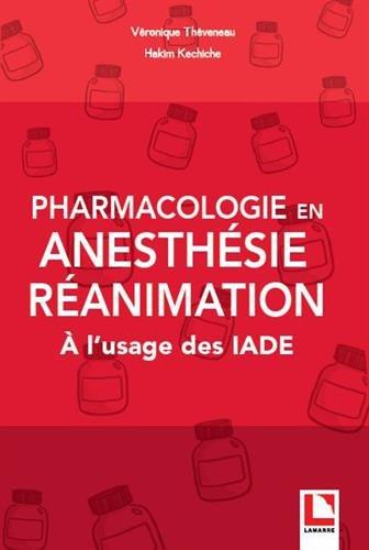 Pharmacologie en anesthésie-réanimation: A l'usage des IADE