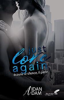Just Love Again : Écoute le silence, il parle. par [Adam, Aidan]