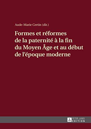 Formes et réformes de la paternité à la fin du Moyen Âge et au début de lépoque moderne