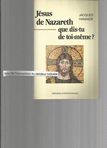 Jésus de Nazareth, que dis-tu de toi-même?