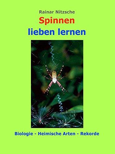 Spinnen lieben lernen: Biologie - Heimische Arten - Rekorde (Reihe Natur)