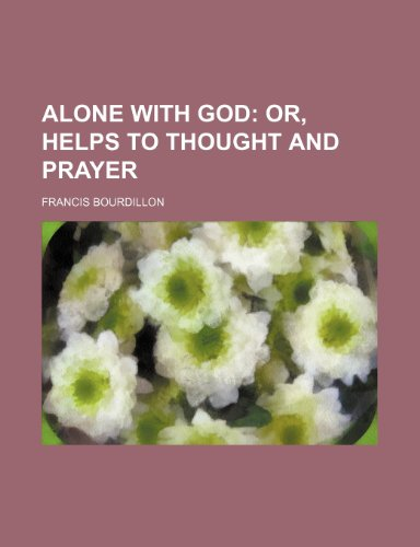 Alone With God; Or, Helps to Thought and Prayer