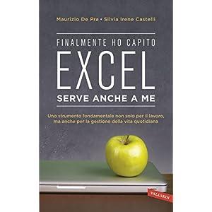 Excel serve anche a me: Uno strumento fondamentale non solo per il lavoro, ma anche p