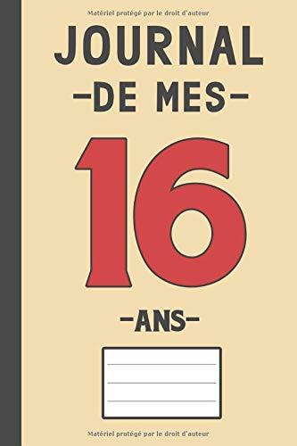 Journal de mes 16 ans: Livre d'or 16 ans pour les garçons et les filles, carnet de journal pour écrire des souvenirs de 16 ans (16 ans cadeau anniversaire) par Morad Nechioui