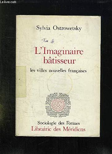 L'Imaginaire bâtisseur. Les villes nouvelles françaises par Sylvia Ostrowetsky