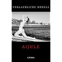 Unglaubliche Models: Aijule: Unzensierte erotische Fotos (German Edition)