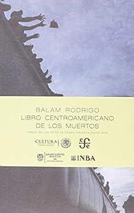 LIBRO CENTROAMERICANO DE LOS MUERTOS par Balam Rodrigo