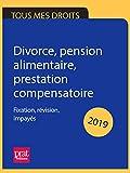 Divorce, pension alimentaire, prestation compensatoire 2019: Fixation, révision, impayés...