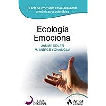 ECOLOGIA EMOCIONAL: EL ARTE DE VIVIR VIDAS EMOCIONALMENTE ARMÓNICAS Y SOSTENIBLES