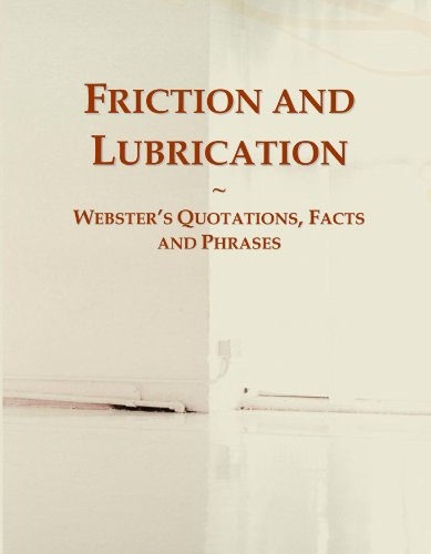 Friction and Lubrication: Webster's Quotations, Facts and Phrases