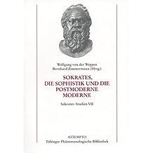 Sokrates-Studien, Bd.7 : Sokrates, die Sophistik und die postmoderne Moderne