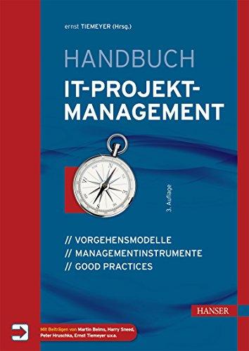 Handbuch IT-Projektmanagement: Vorgehensmodelle, Managementinstrumente, Good Practices