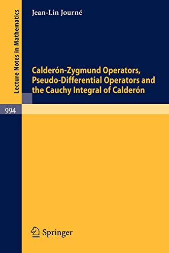 Calderón-Zygmund Operators, Pseudo-Differential Operators and the Cauchy Integral of Calderón (Lecture Notes in Mathematics (994), Band 994)
