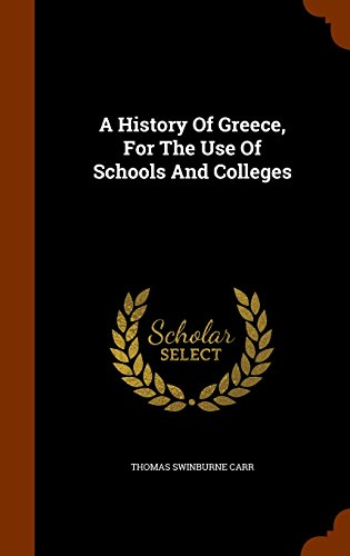 A History Of Greece, For The Use Of Schools And Colleges