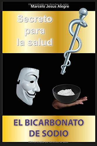 Secreto para la salud: el bicarbonato de sodio por Marcelo Jesus Alegre