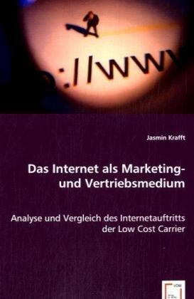 Das Internet als Marketing- und Vertriebsmedium: Analyse und Vergleich des Internetauftritts der Low Cost Carrier