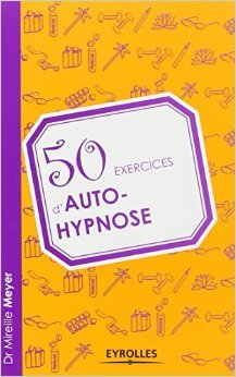50 exercices d'autohypnose. de Mireille Meyer ( 20 avril 2012 )