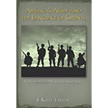 America's Army and the Language of Grunts: Understanding the Army Lingo Legacy by E. Kelly Taylor (2009-11-12)