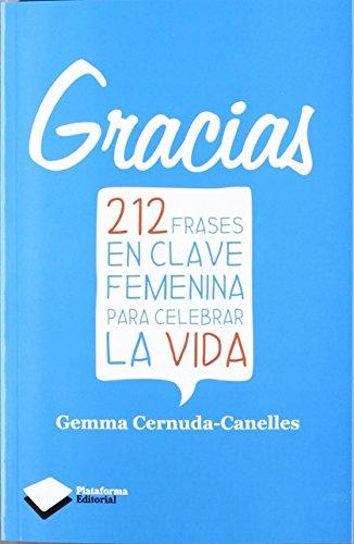Gracias: 212 frases en calve femenina para celebrar la vida (Plataforma Editorial) de Gemma Cernuda Canelles (1 may 2012) Tapa blanda