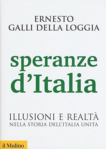 Speranze d'Italia. Illusioni e realtà nella storia dell'Italia unita