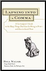 Lapsing Into a Comma: A Curmudgeon's Guide to the Many Things That Can Go Wrong in Print--and How to Avoid Them