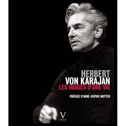Herbert Von Karajan. Les images d'une vie