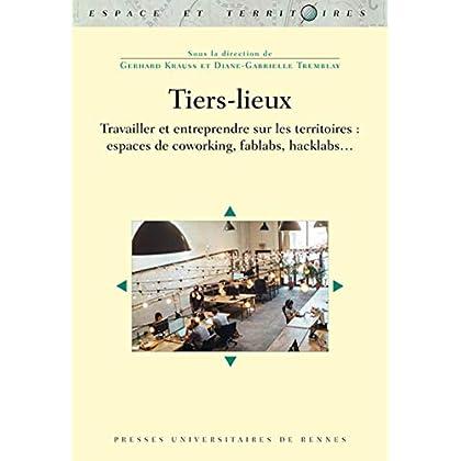 Tiers-lieux: Travailler et entreprendre sur les territoires : espaces de coworking, fablabs, hacklabs...