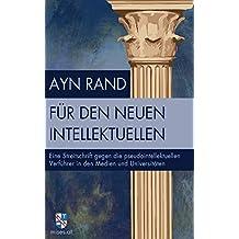 Für den neuen Intellektuellen: Eine Streitschrift gegen die pseudointellektuellen Verführer in den Medien und Universitäten