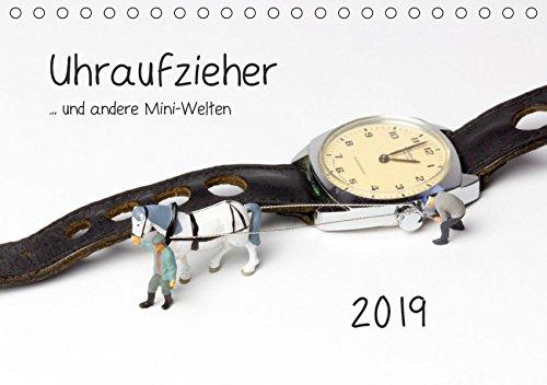Uhraufzieher ... und andere Mini-Welten (Tischkalender 2019 DIN A5 quer): Teil Drei der skurrilen Situationen im Maßstab H0. (Monatskalender, 14 Seiten ) (CALVENDO Spass)