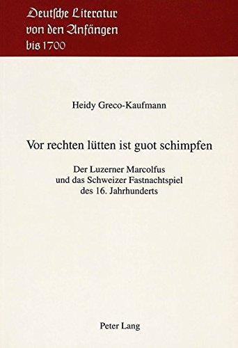 Vor rechten lütten ist guot schimpfen: Der Luzerner Marcolfus und das Schweizer Fastnachtspiel des 16. Jahrhunderts (Deutsche Literatur von den Anfängen bis 1700)
