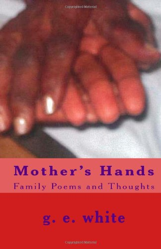 Mother's Hands: Family Poems and Thoughts