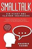 Smalltalk - Die Kunst des kleinen Gesprächs: Kommunikationstraining in der Praxis - Schüchternheit überwinden, Rhetorik verbessern und ... Networking Training für Beruf und Alltag