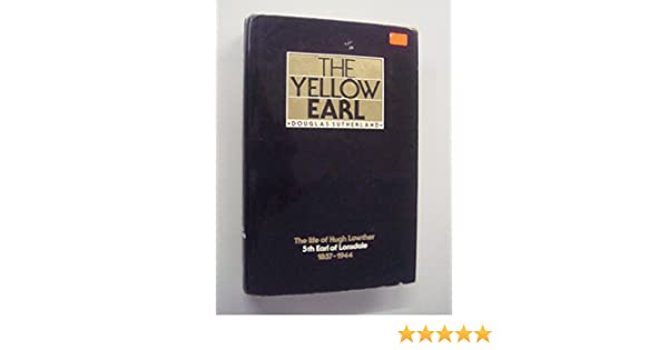 Yellow Earl Life Of Hugh Lowther Fifth Earl Of Lonsdale 1857 1944