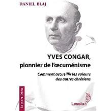 Yves Congar, pionnier de l'oecuménisme : Comment accueillir les valeurs des autres chrétiens