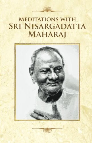 Meditations with Sri Nisargadatta Maharaj