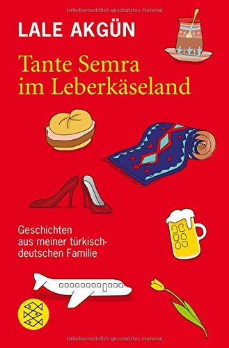 Tante Semra im Leberkäseland: Geschichten aus meiner türkisch-deutschen Familie