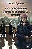Le roman policier en Amérique française - Tome 2 (2000-2010) (02)