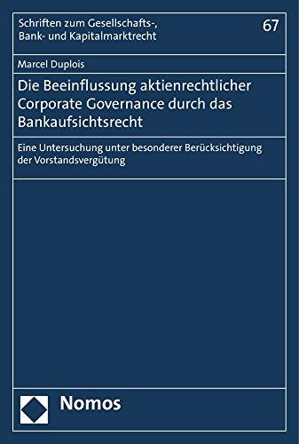 Die Beeinflussung aktienrechtlicher Corporate Governance durch das Bankaufsichtsrecht: Eine Untersuchung unter besonderer Berücksichtigung der ... Bank- Und Kapitalmarktrecht, Band 67