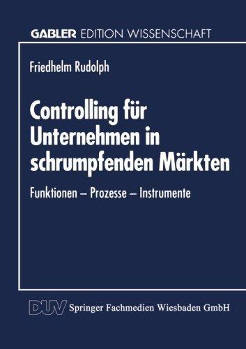 Controlling f????r Unternehmen in schrumpfenden M????rkten: Funktionen Prozesse Instrumente (German Edition) (1994-11-29)