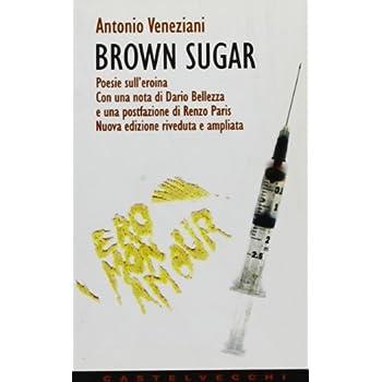 Brown Sugar. Poesie Sull'eroina