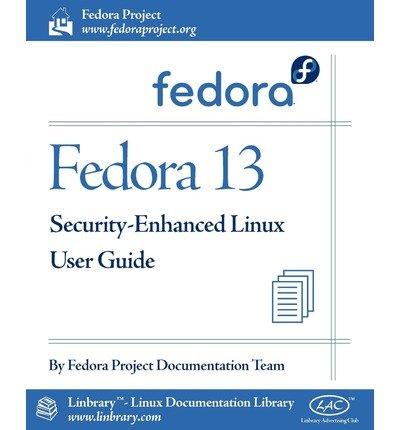 [(Fedora 13 Security-Enhanced Linux User Guide )] [Author: Fedora Documentation Project] [Jul-2010] par Fedora Documentation Project