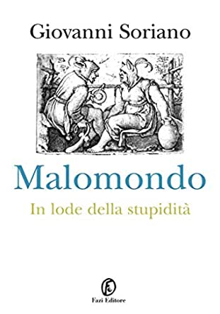 Malomondo: In lode della stupidità eBook: Soriano, Giovanni: Amazon.it: Kindle Store